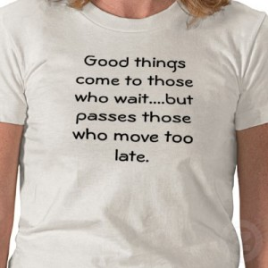 good_things_come_to_those_who_wait_but_passe_tshirt-p235207696063982795qz00_400